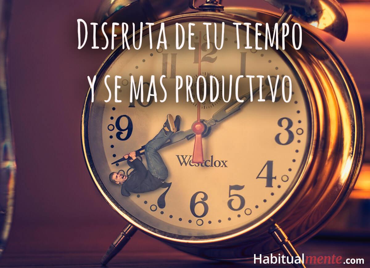 Disfruta el tiempo y mejora tu productividad