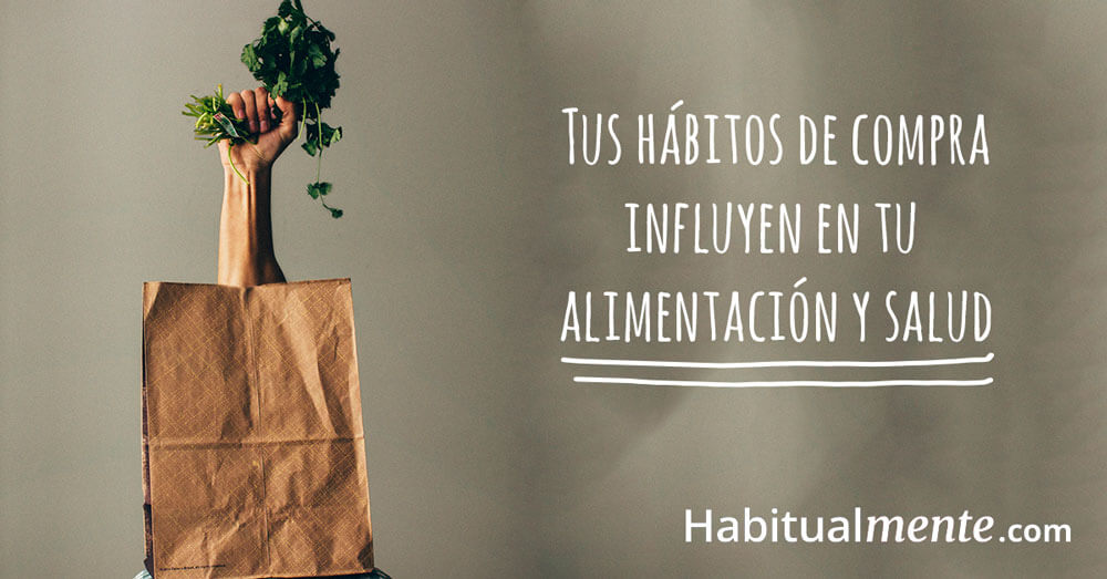 tus habitos de compra influyen en tu alimentación y salud