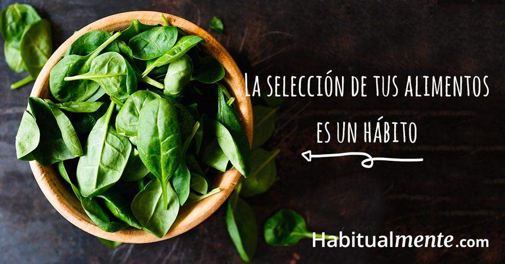 La selección de tus alimentos es un hábito