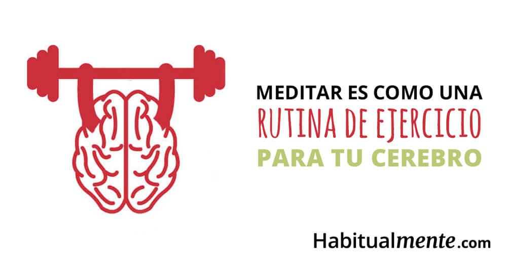 meditar es como una rutina de ejercicio para tu cerebro