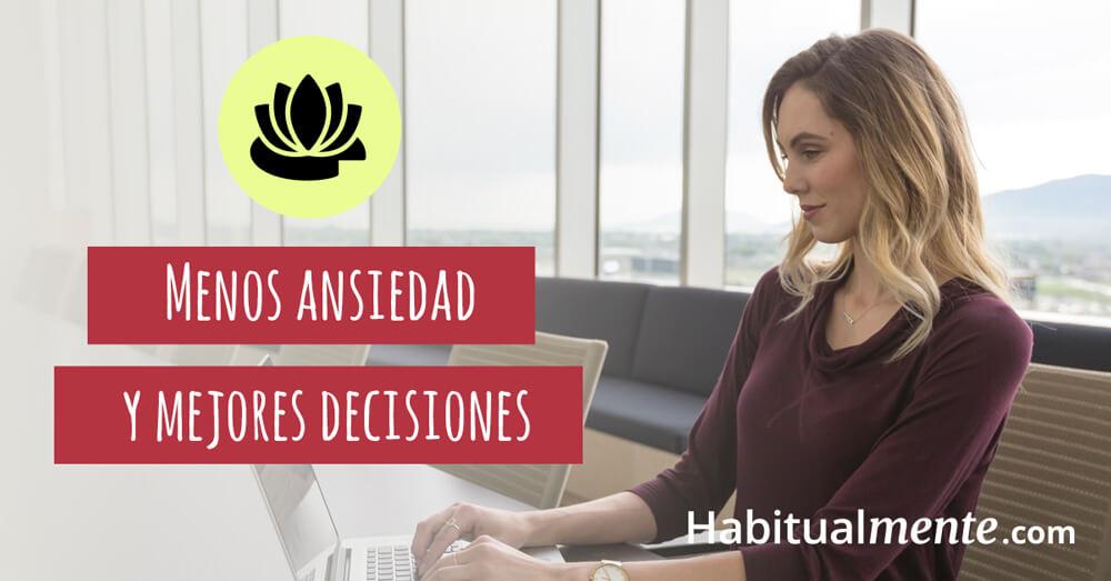 menos ansiedad y mejores decisiones
