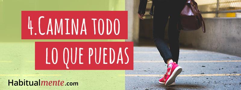 4.- camina todo lo que puedas