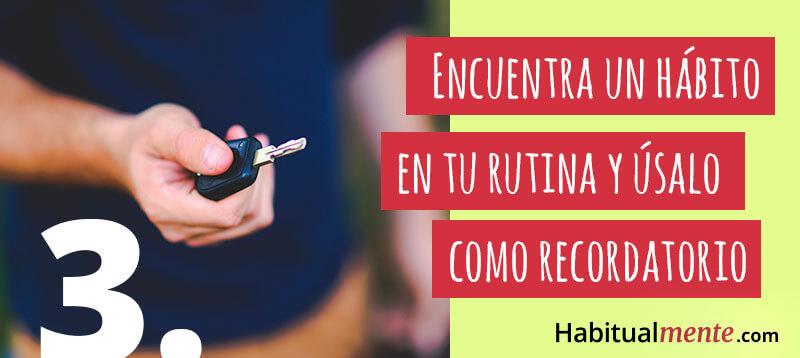 Encuentra un hábito en tu rutina y úsalo como recordatorio