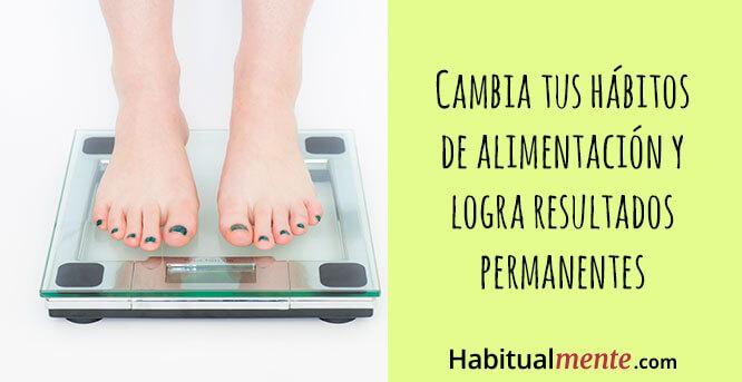 cambia tus habitos de alimentacion y logra resultados permanentes