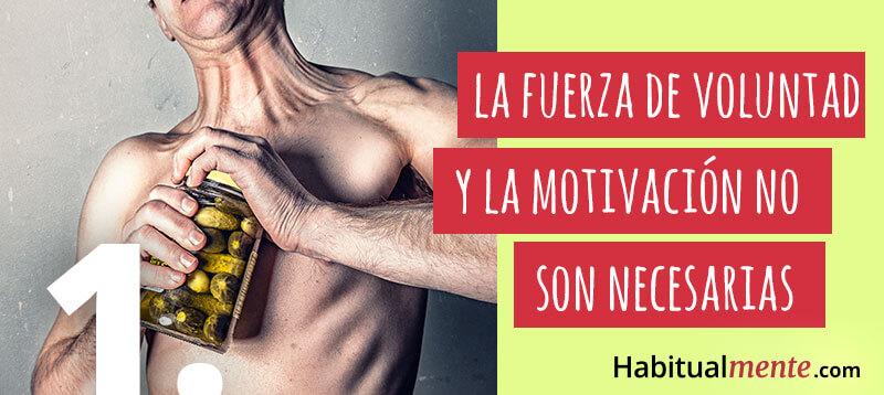 la fuerza de voluntad y la motivacion no son necesarias
