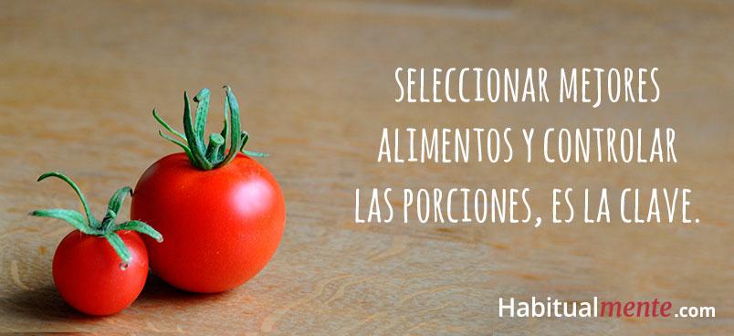 Seleccionar mejores alimentos y controlar las porciones es la clave