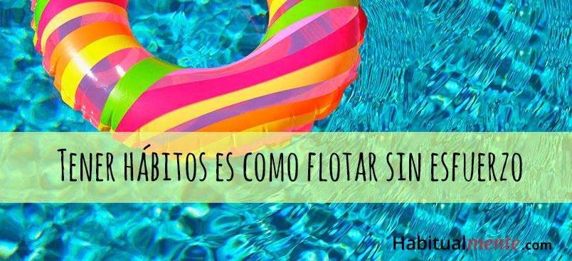 tener hábitos es como flotar sin esfuerzo