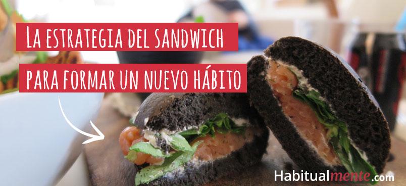 la estrategia del sandwich para formar un nuevo habito