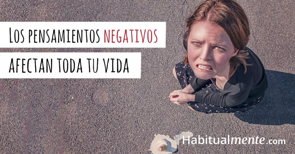 los pensamientos negativos afectan toda tu vida