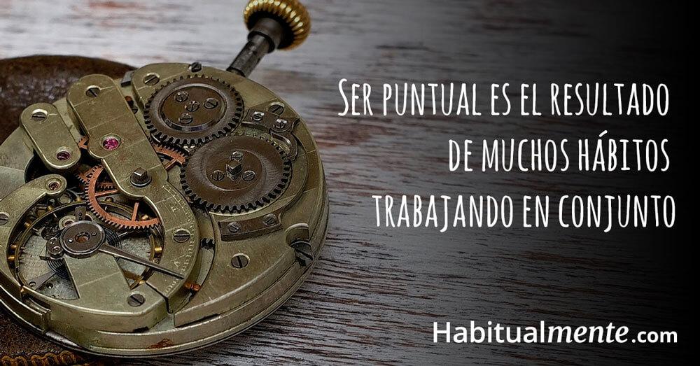 ser puntual es el resultado de muchos habitos trabajando en conjunto