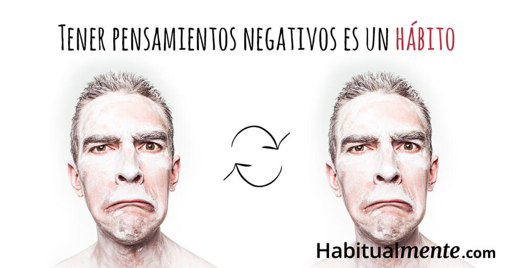 tener pensamientos negativos es un hábito